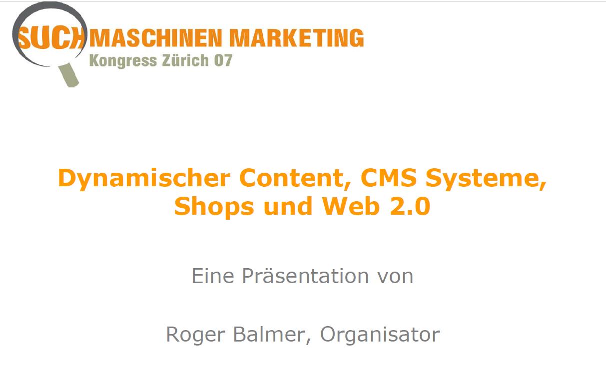 """Roger Balmer präsentiert zum Thema """"Dynamischer Content, CMS-Systeme, Shops und Web 2.0"""" am Suchmaschinenmarketing.Com Kongress 2007 in Zürich"""