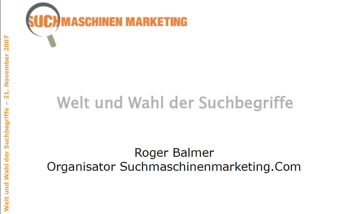"""Roger Balmer präsentiert zum Thema """"Welt und Wahl der Suchbegriffe"""" am Suchmaschinenmarketing.Com Kongress 2007 in Zürich"""