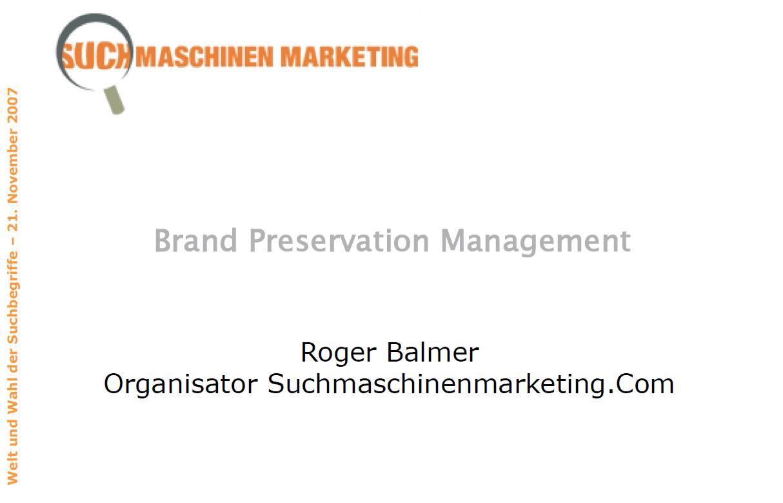 "Roger Balmer präsentiert zum Thema ""Brand Preservation Management"" am Zuschmaschinenmarketing.Com Kongress 2007 in Zürich"